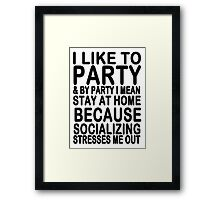 I like to party & by party I mean stay at home because socializing stresses me out Framed Print