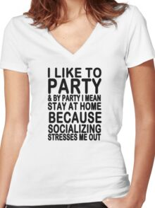 I like to party & by party I mean stay at home because socializing stresses me out Women's Fitted V-Neck T-Shirt