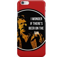 Zap Rowsdower - Quote - I wonder if there's beer on the sun - Quote iPhone Case/Skin