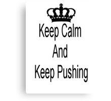 Keep calm and keep pushing Canvas Print