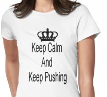 Keep calm and keep pushing Womens Fitted T-Shirt