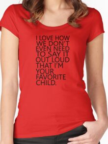 I love how we don't even need to say it out loud that I'm your favorite child Women's Fitted Scoop T-Shirt
