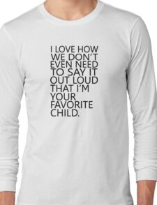 I love how we don't even need to say it out loud that I'm your favorite child Long Sleeve T-Shirt