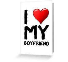 I love (heart) my boyfriend Greeting Card