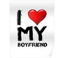 I love (heart) my boyfriend Poster