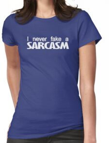 I never fake a sarcasm Womens Fitted T-Shirt