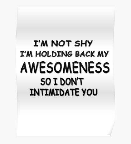 I'm not shy I'm holding back my awesomeness so I don't intimidate you Poster