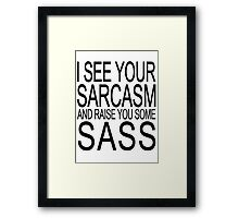 I see your sarcasm and raise you some sass Framed Print