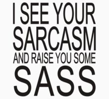 I see your sarcasm and raise you some sass by masonsummer