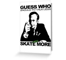 Guess Who Should To Talk Less And Skate More Greeting Card