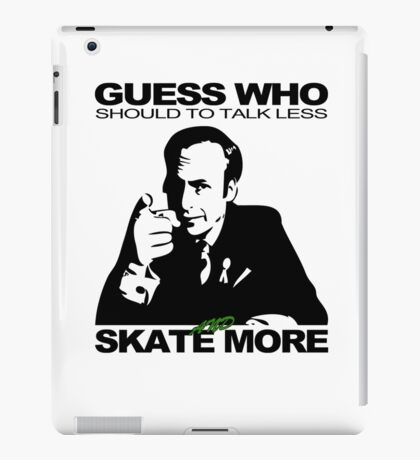 Guess Who Should To Talk Less And Skate More iPad Case/Skin