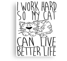 I work hard so my cat can live better life Canvas Print