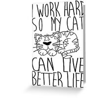 I work hard so my cat can live better life Greeting Card