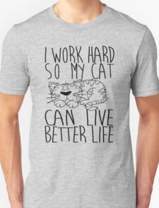 I work hard so my cat can live better life Unisex T-Shirt