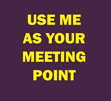 Still use me as your Meeting Point Unisex T-Shirt