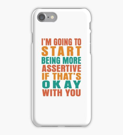 I'm going to start being more assertive if that's okay with you iPhone Case/Skin