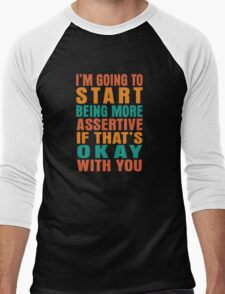 I'm going to start being more assertive if that's okay with you Men's Baseball ¾ T-Shirt