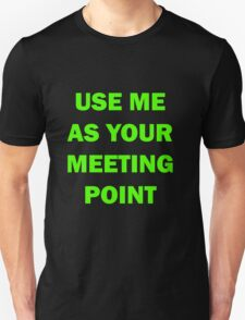 Keep using me as your Meeting Point T-Shirt