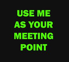 Keep using me as your Meeting Point Unisex T-Shirt
