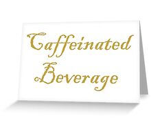 Caffeinated Beverages Greeting Card