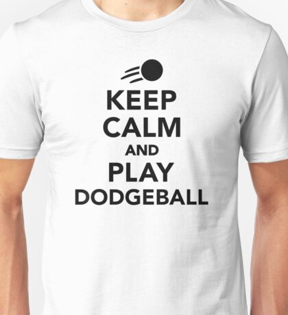 Keep calm and play Dodgeball Unisex T-Shirt