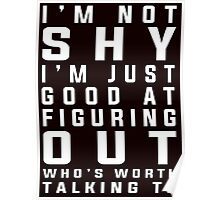 I'm not shy I'm just good at figuring out who's worth talking to Poster