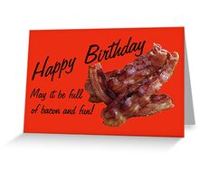 Happy Birthday with Bacon! Greeting Card