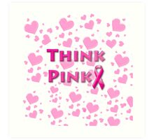 Think Pink Breast Cancer Art Print