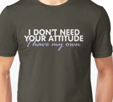 I don't need your attitude, I have my own Unisex T-Shirt