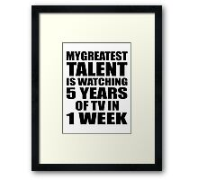 My greatest talent is watching 5 years of tv in one week Framed Print