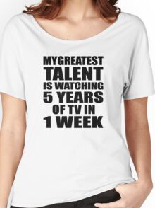 My greatest talent is watching 5 years of tv in one week Women's Relaxed Fit T-Shirt