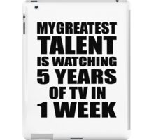 My greatest talent is watching 5 years of tv in one week iPad Case/Skin
