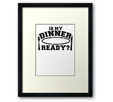 IS MY DINNER READY? with plate knife and fork Framed Print