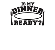 IS MY DINNER READY? with plate knife and fork Photographic Print