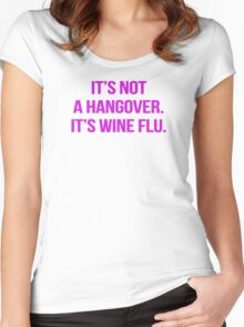 It's not a hangover. It's wine flu. Women's Fitted Scoop T-Shirt