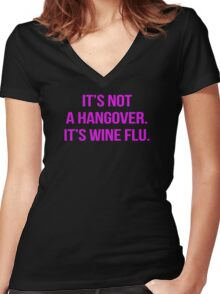 It's not a hangover. It's wine flu. Women's Fitted V-Neck T-Shirt