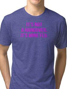 It's not a hangover. It's wine flu. Tri-blend T-Shirt
