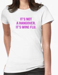 It's not a hangover. It's wine flu. T-Shirt