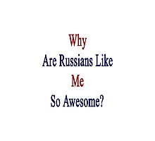 Why Are Russians Like Me So Awesome?  by supernova23