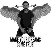 Shia Labeouf - Make Your Dreams Come True by austronaut