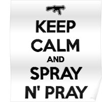 Keep Calm and Spray N' Pray Poster