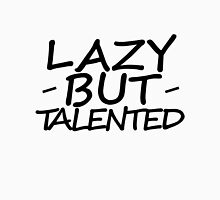 Lazy BUT Talented ! Unisex T-Shirt