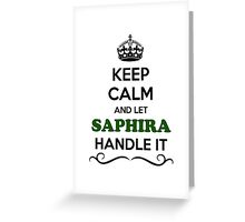 Keep Calm and Let SAPHIRA Handle it Greeting Card