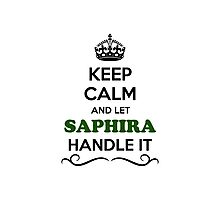 Keep Calm and Let SAPHIRA Handle it Photographic Print