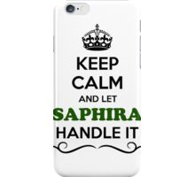 Keep Calm and Let SAPHIRA Handle it iPhone Case/Skin