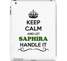 Keep Calm and Let SAPHIRA Handle it iPad Case/Skin