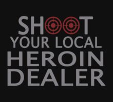 Shoot Your Local Heroin Dealer by sophiafashion