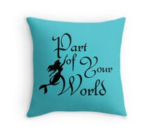 Part of Your World Throw Pillow
