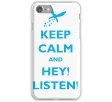Keep Calm and Hey! Listen! iPhone Case/Skin