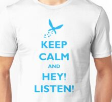 Keep Calm and Hey! Listen! Unisex T-Shirt